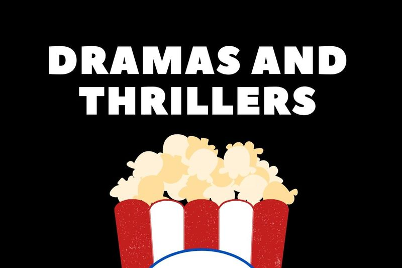 Dramas and Thrillers