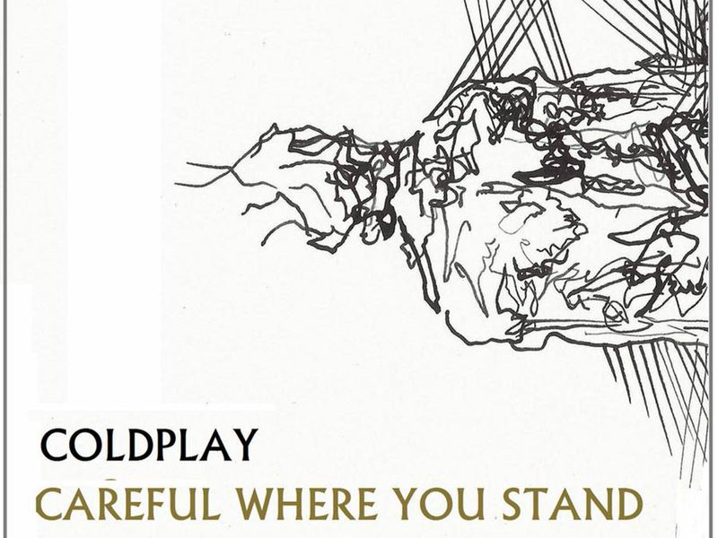 CAREFUL WHERE YOU STAND - COLDPLAY