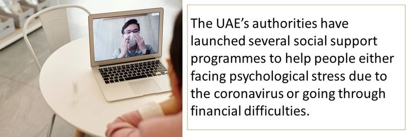 The UAE's authorities have launched several social support programmes to help people either facing psychological stress due to the coronavirus or going through financial difficulties.