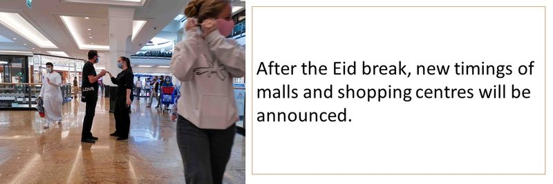 After the Eid break, new timings of malls and shopping centres will be announced.