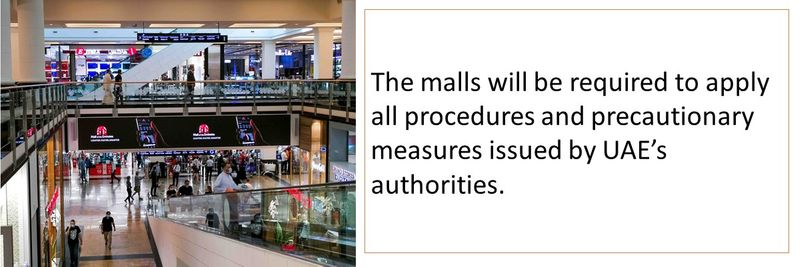 The malls will be required to apply all procedures and precautionary measures issued by UAE's authorities.