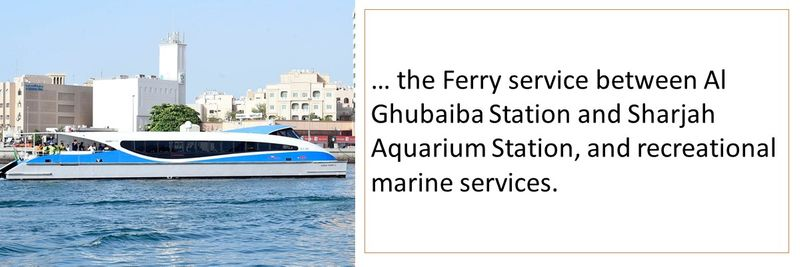 … the Ferry service between Al Ghubaiba Station and Sharjah Aquarium Station, and recreational marine services.