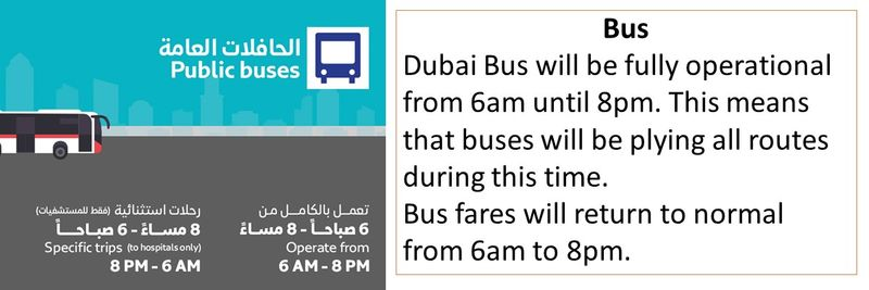 Bus Dubai Bus will be fully operational from 6am until 8pm. This means that buses will be plying all routes during this time. Bus fares will return to normal from 6am to 8pm.