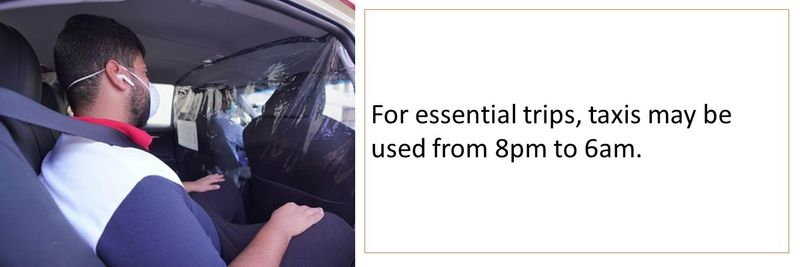 For essential trips, taxis may be used from 8pm to 6am.