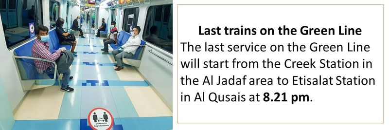 Last trains on the Green Line The last service on the Green Line will start from the Creek Station in the Al Jadaf area to Etisalat Station in Al Qusais at 8.21 pm.