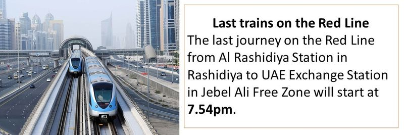 Last trains on the Red Line The last journey on the Red Line from Al Rashidiya Station in Rashidiya to UAE Exchange Station in Jebel Ali Free Zone will start at 7.54pm.