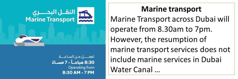 Marine transport Marine Transport across Dubai will operate from 8.30am to 7pm. However, the resumption of marine transport services does not include marine services in Dubai Water Canal …