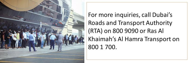 Call RTA on 800 9090 or Ras Al Khaimah's Al Hamra Transport on 800 1 700