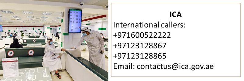 ICA International callers:  +971600522222 +97123128867 +97123128865 Email: contactus@ica.gov.ae