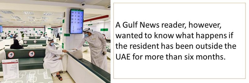 the resident has been outside the UAE for more than six months.