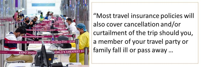 Most travel insurance will also cover cancellation and/or curtailment of trip