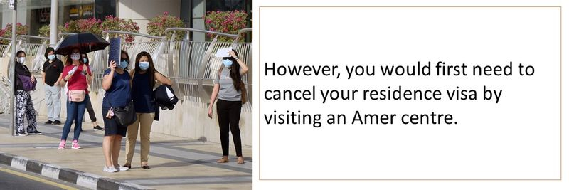 However, you would first need to cancel your residence visa by visiting an Amer centre.