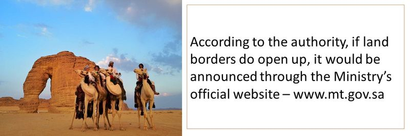 According to the authority, if land borders do open up, it would be announced through the Ministry's official website – www.mt.gov.sa