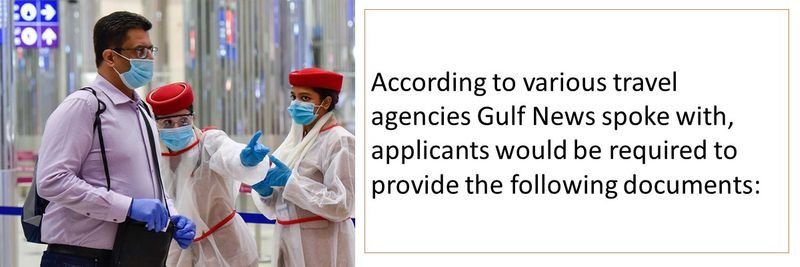 According to various travel agencies Gulf News spoke with, applicants would be required to provide the following documents: