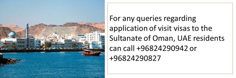For any queries regarding application of visit visas to the Sultanate of Oman, UAE residents can call +96824290942 or +96824290827