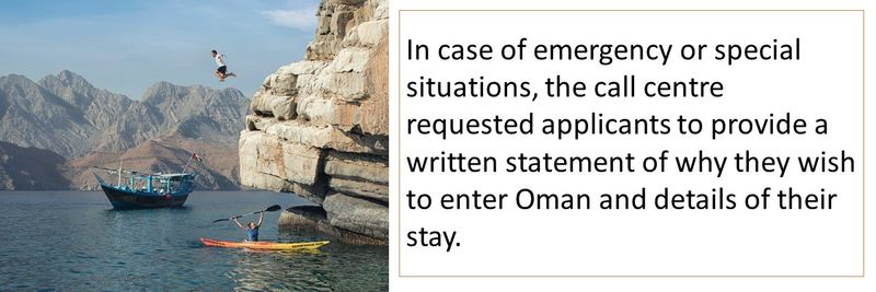In case of emergency or special situations, the call centre requested applicants to provide a written statement of why they wish to enter Oman and details of their stay.