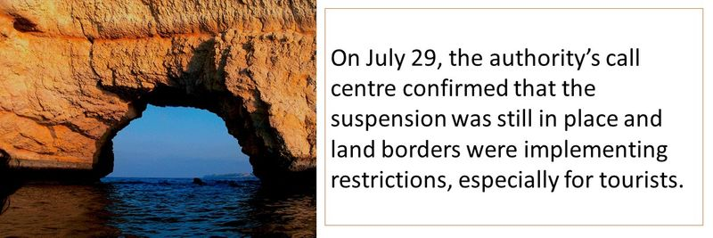 On July 29, the authority's call centre confirmed that the suspension was still in place and land borders were implementing restrictions, especially for tourists.