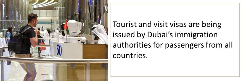 Tourist and visit visas are being issued by Dubai's immigration authorities for passengers from all countries.