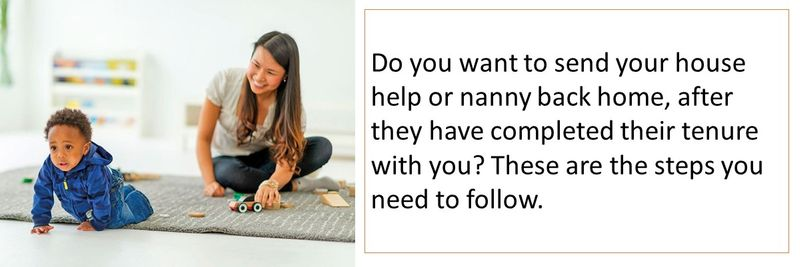 Do you want to send your house help or nanny back home, after they have completed their tenure with you? These are the steps you need to follow.