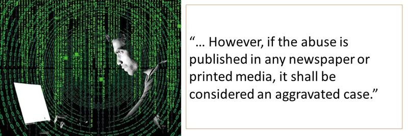 """""""… However, if the abuse is published in any newspaper or printed media, it shall be considered an aggravated case."""""""