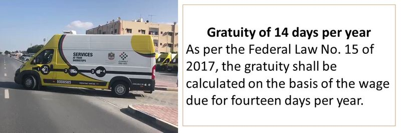 Gratuity of 14 days per year As per the Federal Law No. 15 of 2017, the gratuity shall be calculated on the basis of the wage due for fourteen days per year.