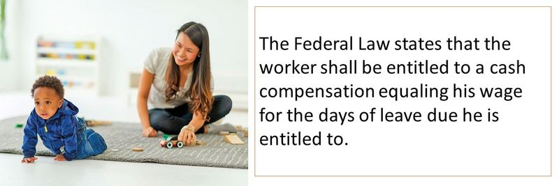The Federal Law states that the worker shall be entitled to a cash compensation equaling his wage for the days of leave due he is entitled to.