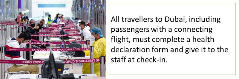 All travellers to Dubai, including passengers with a connecting flight, must complete a health declaration form and give it to the staff at check-in.