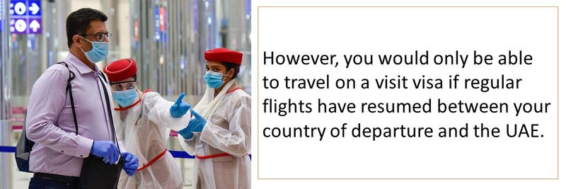 You would only be able to travel on a visit visa if regular flights have resumed between your country of departure and the UAE.