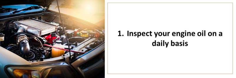 1.	Inspect your engine oil on a daily basis