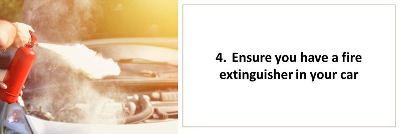 4.	Ensure you have a fire extinguisher in your car