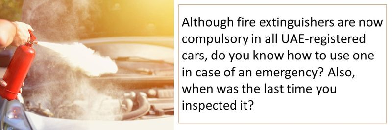 Although fire extinguishers are now compulsory in all UAE-registered cars, do you know how to use one in case of an emergency? Also, when was the last time you inspected it?