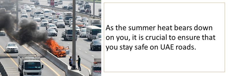 As the summer heat bears down on you, it is crucial to ensure that you stay safe on UAE roads.