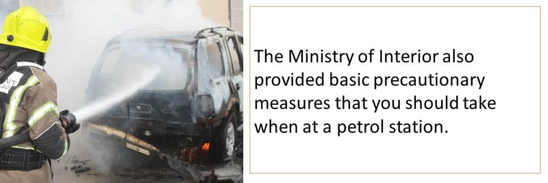 The Ministry of Interior also provided basic precautionary measures that you should take when at a petrol station.