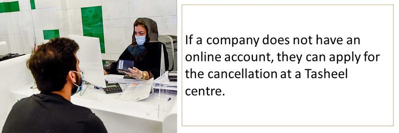 If a company does not have an online account, they can apply for the cancellation at a Tasheel centre.