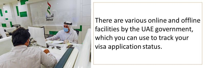 There are various online and offline facilities by the UAE government, which you can use to track your visa application status.