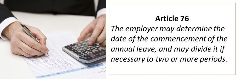 Article 76 The employer may determine the date of the commencement of the annual leave, and may divide it if necessary to two or more periods.