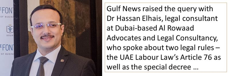 Gulf News raised the query with Dr Hassan Elhais, legal consultant at Dubai-based Al Rowaad Advocates and Legal Consultancy, who spoke about two legal rules –the UAE Labour Law's Article 76 as well as the special decree …
