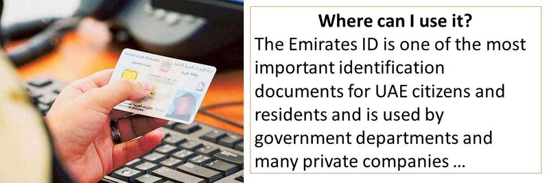 The Emirates ID is one of the most important identification documents for UAE citizens and residents and is used by government departments and many private companies.