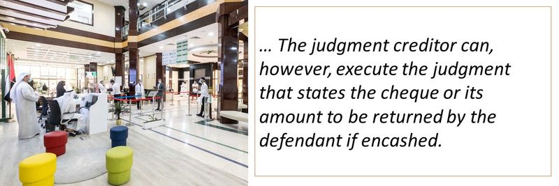 … The judgment creditor can, however, execute the judgment that states the cheque or its amount to be returned by the defendant if encashed.