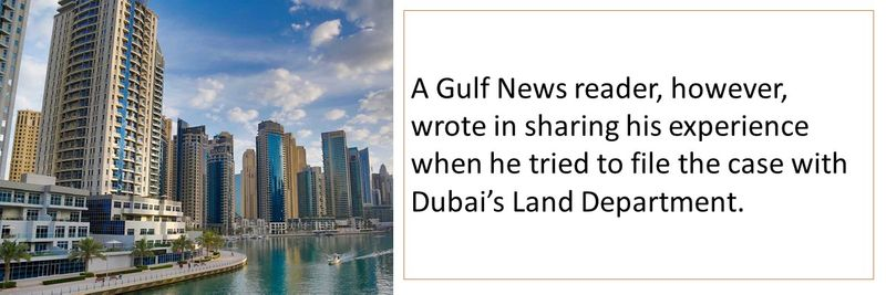 A Gulf News reader, however, wrote in sharing his experience when he tried to file the case with Dubai's Land Department.