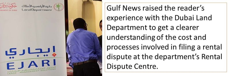 Gulf News raised the reader's experience with the Dubai Land Department to get a clearer understanding of the cost and processes involved in filing a rental dispute at the department's Rental Dispute Centre.