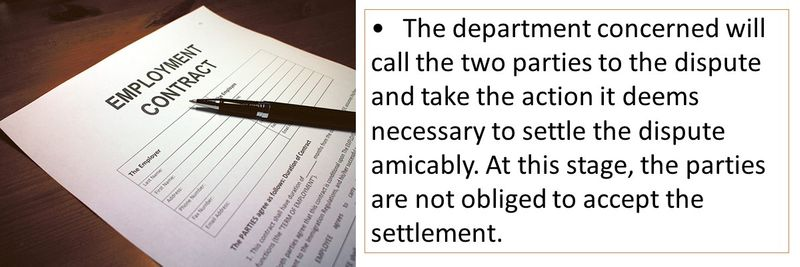 •The department concerned will call the two parties to the dispute and take the action it deems necessary to settle the dispute amicably. At this stage, the parties are not obliged to accept the settlement.