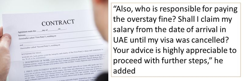 Also, who is responsible for paying the overstay fine? Shall I claim my salary from the date of arrival in UAE until my visa was cancelled? Your advice is highly appreciable to proceed with further steps