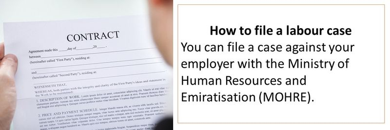 How to file a labour case You can file a case against your employer with the Ministry of Human Resources and Emiratisation (MOHRE).