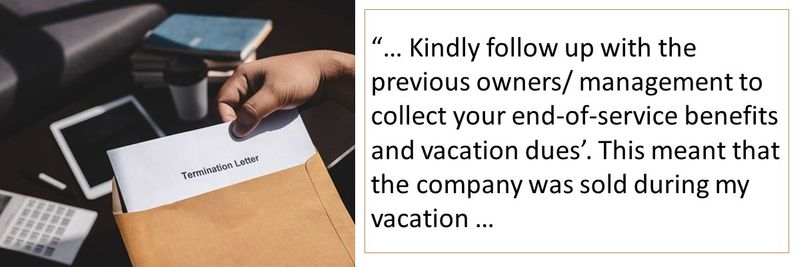 Kindly follow up with the previous owners/ management to collect your end-of-service benefits and vacation dues'. This meant that the company was sold during my vacation