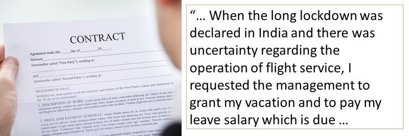 When the long lockdown was declared in India and there was uncertainty regarding the operation of flight service, I requested the management to grant my vacation and to pay my leave salary which is due