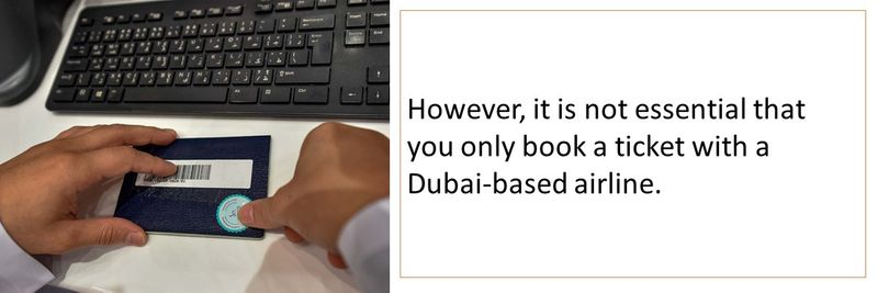 However, it is not essential that you only book a ticket with a Dubai-based airline.