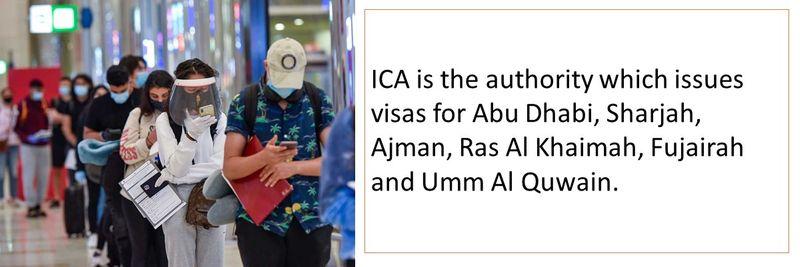 ICA is the authority which issues visas for Abu Dhabi, Sharjah, Ajman, Ras Al Khaimah, Fujairah and Umm Al Quwain.