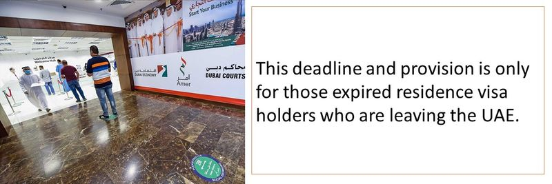 This deadline and provision is only for those expired residence visa holders who are leaving the UAE.