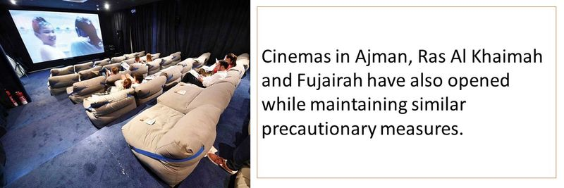 Cinemas in Ajman, Ras Al Khaimah and Fujairah have also opened while maintaining similar precautionary measures.